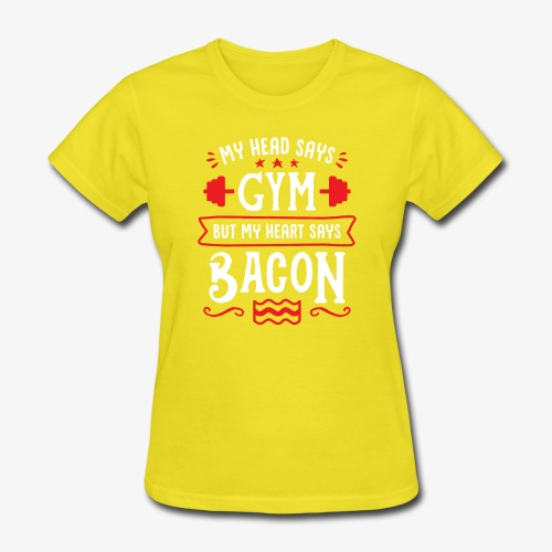 My Head Says Gym But My Heart Says Bacon - Women's T-Shirt