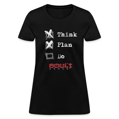 0116 Think Plan Do - Women's T-Shirt