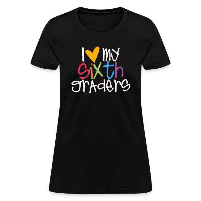 I Love My Sixth Graders Teacher Shirt