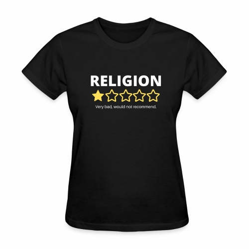 Religion: Very bad, would not recommend. - Women's T-Shirt