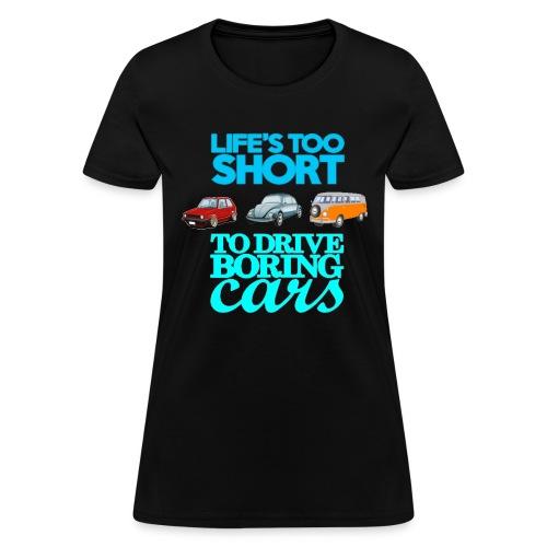 life's too short to drive boring cars - Women's T-Shirt