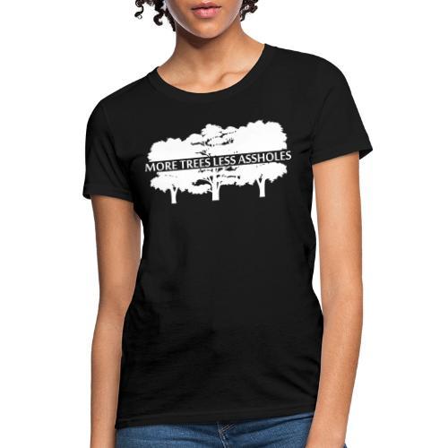 More Trees Less Assholes - Women's T-Shirt
