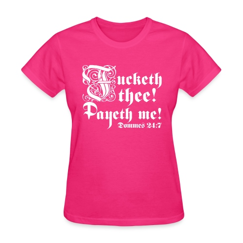 Fucketh thee! Payeth me! [Dommes24:7] - Women's T-Shirt