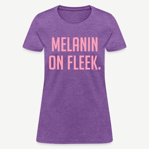 Melanin On Fleek - Women's T-Shirt