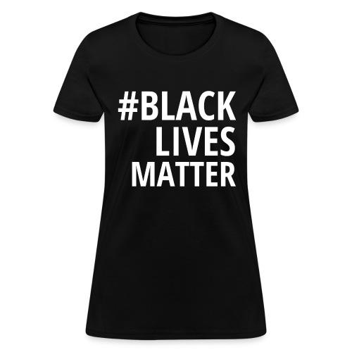 #BLACKLIVESMATTER - Women's T-Shirt