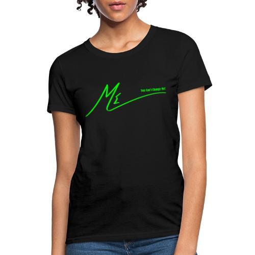You Can't Change Me! - Women's T-Shirt