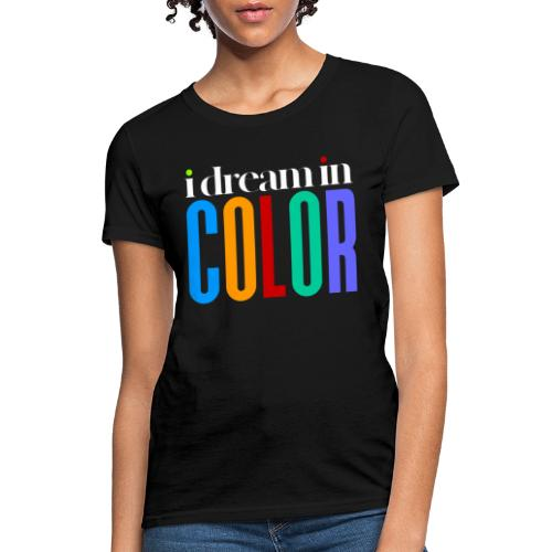 dream in color - Women's T-Shirt