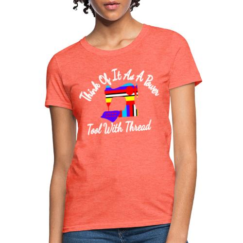 think of it as a power tool with thread19 - Women's T-Shirt