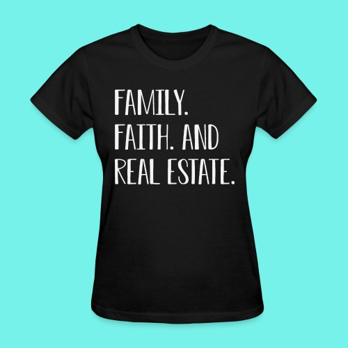 Family Faith And Real Estate T-Shirt, Real Estate - Women's T-Shirt