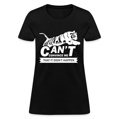Can't Convince Me That It Didn't Happen - Women's T-Shirt