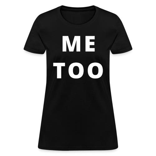 ME TOO - Women's T-Shirt