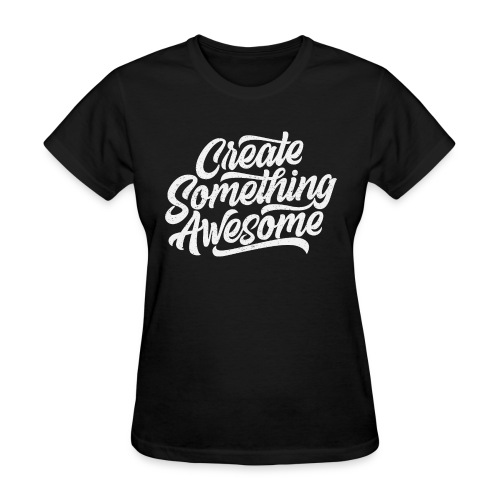Create Something Awesome - Women's T-Shirt