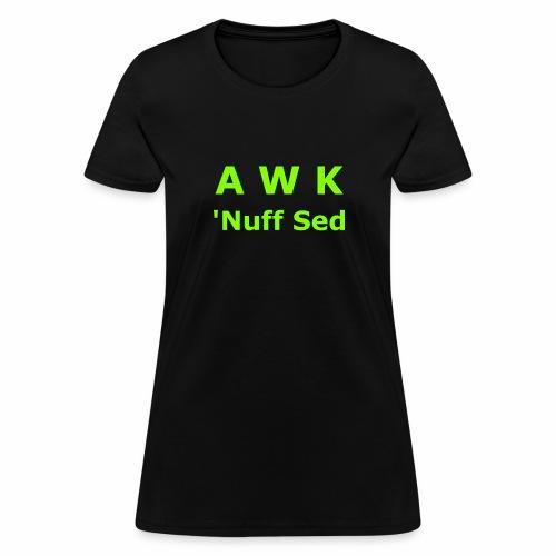 Awk. 'Nuff Sed - Women's T-Shirt