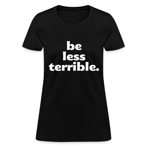 Be Less Terrible Ceramic Mug - Women's T-Shirt