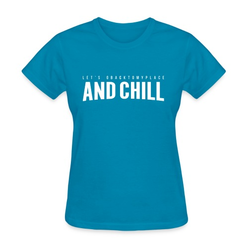 And Chill - Women's T-Shirt