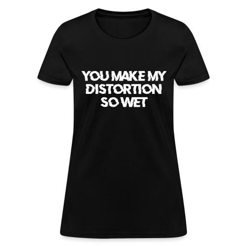 You Make My Distortion So Wet - Women's T-Shirt