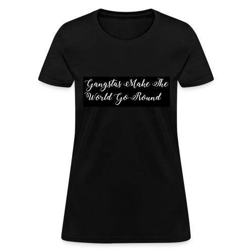 Gangstas Make The World Go Round - Women's T-Shirt