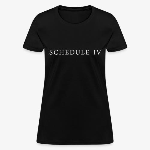 Schedule IV Logo - Women's T-Shirt