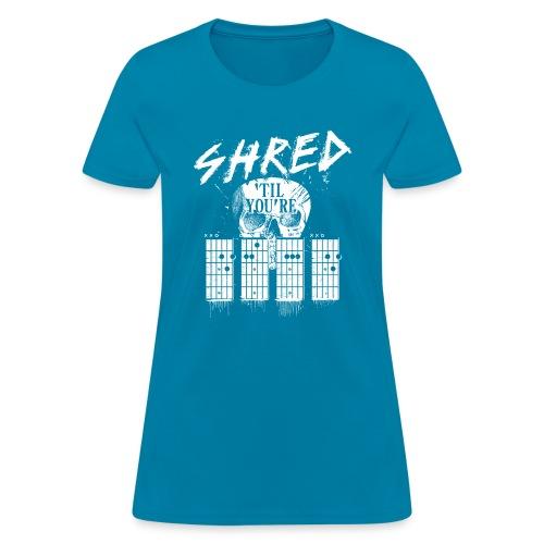 Shred 'til you're dead - Women's T-Shirt