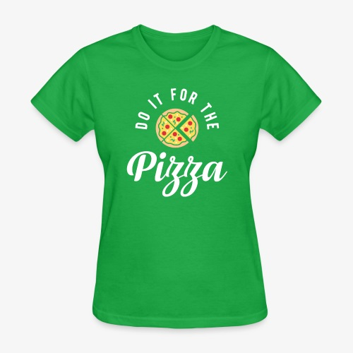 Do It For The Pizza - Women's T-Shirt