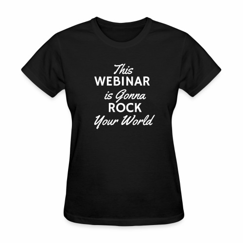 This Webinar is Going to Rock Your World - Women's T-Shirt