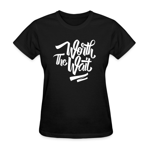 Worth The Wait copy png - Women's T-Shirt