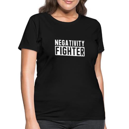 Negativity Fighter & Positivity League Member ! - Women's T-Shirt