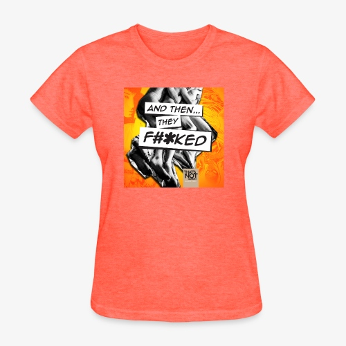 And Then They FKED Cover - Women's T-Shirt