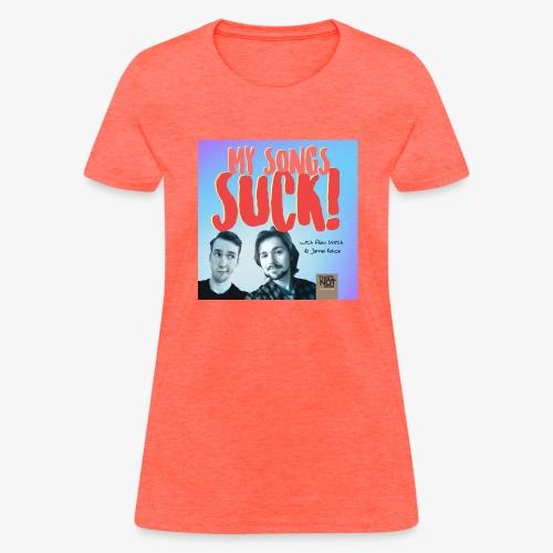 My Songs Suck Cover - Women's T-Shirt