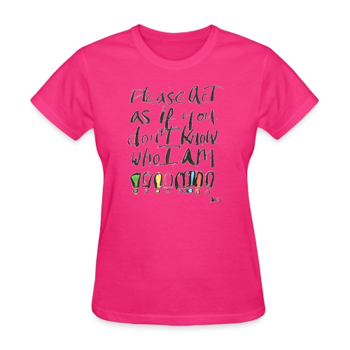 Please Act as if you don't know who I am - Women's T-Shirt