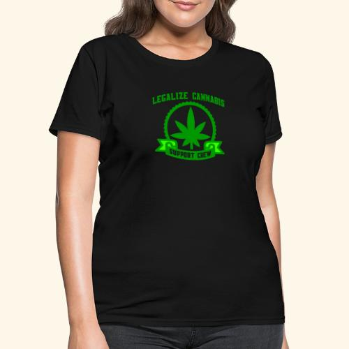 Legalize Cannabis - Support Crew - Real Weed Lover - Women's T-Shirt