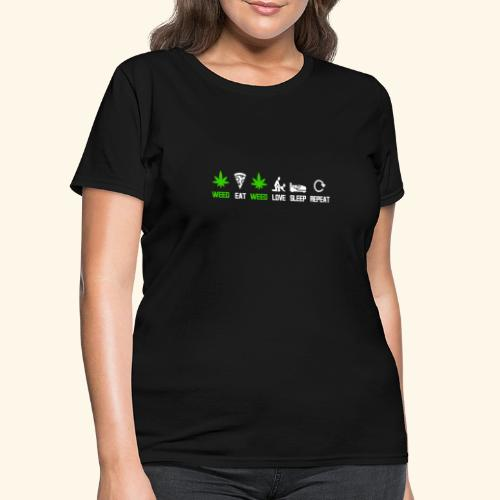 WEED - EAT - WEED - LOVE - SLEEP - REPEAT SHIRTS - Women's T-Shirt