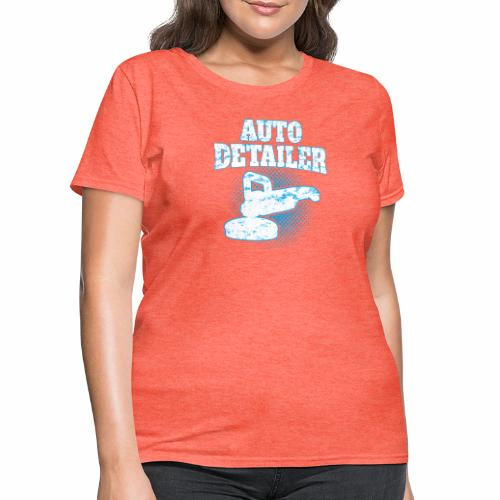 AUTO DETAILER SHIRT | CAR DETAILING - Women's T-Shirt