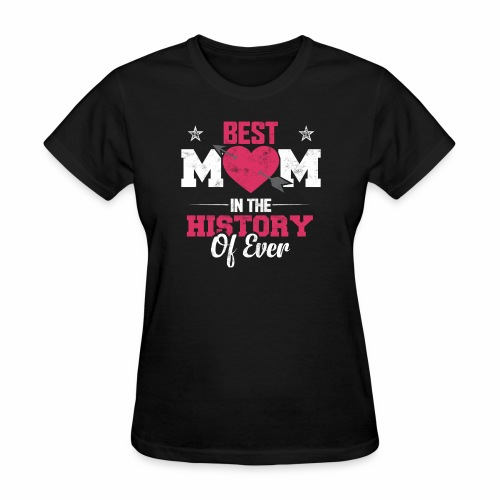 BEST MOM IN THE HISTORY OF EVER - Women's T-Shirt
