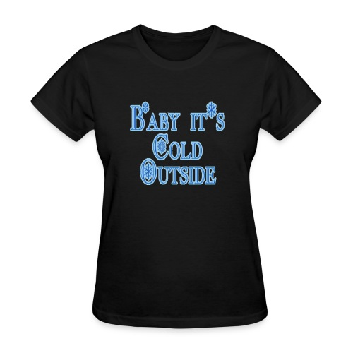 Baby its Cold Outside - Women's T-Shirt