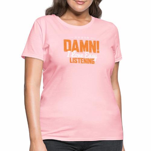DAMN I LOVE EASY LISTENING - Women's T-Shirt
