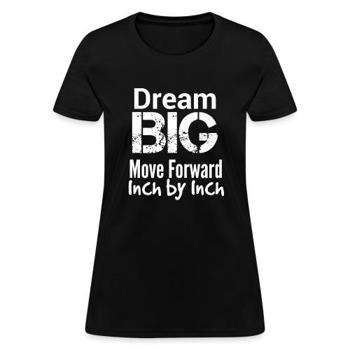 Dream Big - Motivational - Women's T-Shirt