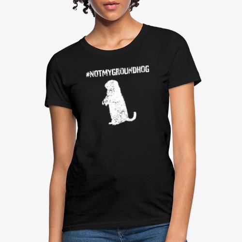 Not My Groundhog - Women's T-Shirt
