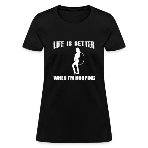 Life is Better When I'm Hooping - Women's T-Shirt