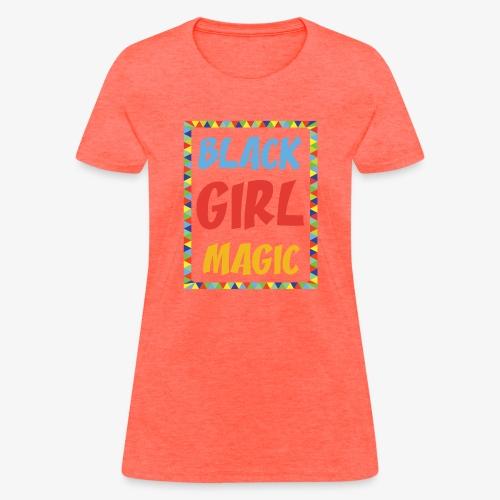 Black Girl Magic - Women's T-Shirt