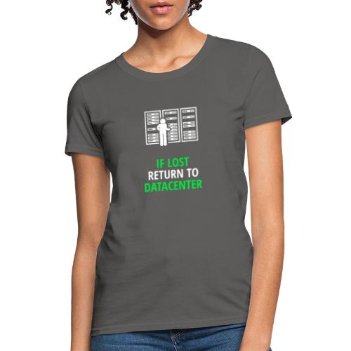 If Lost Return To Datacenter - Women's T-Shirt