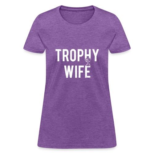 Trophy Wife - Women's T-Shirt
