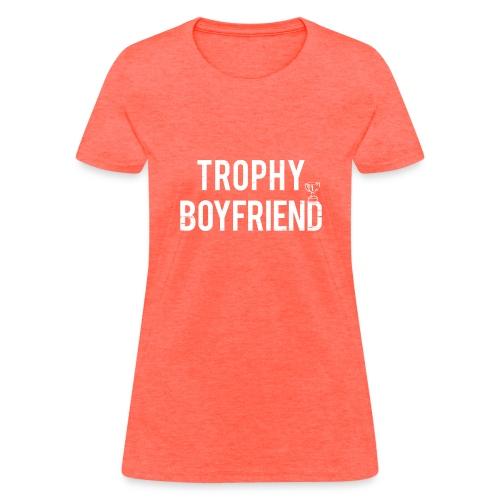 Trophy Boyfriend - Women's T-Shirt