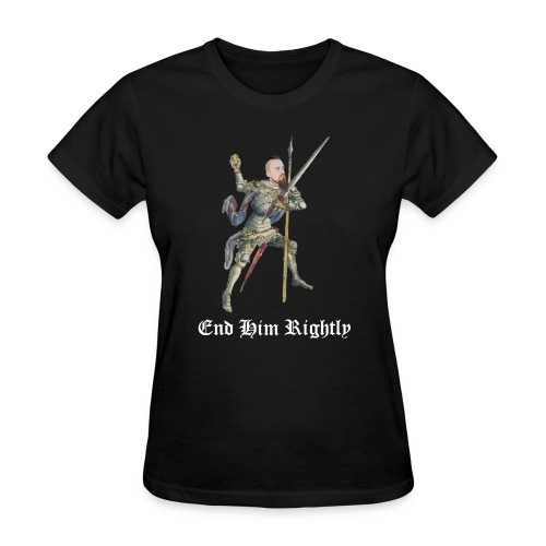 End Him Rightly white text bottom - Women's T-Shirt
