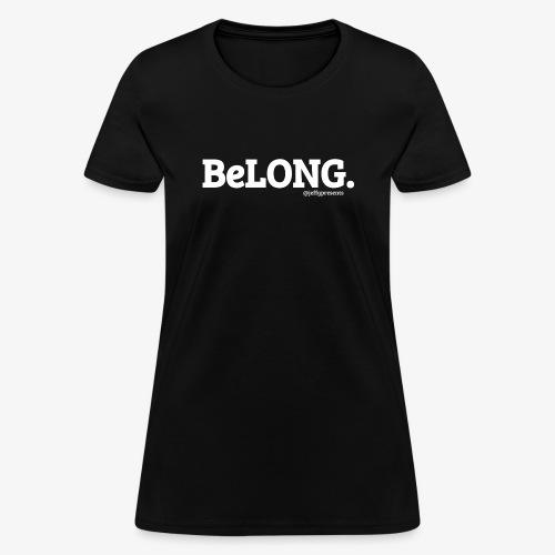 BeLONG. @jeffgpresents - Women's T-Shirt