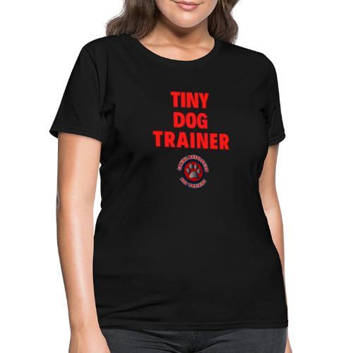 Tiny Dog Trainer - Women's T-Shirt