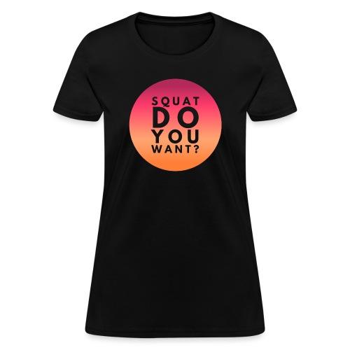 Squat Do You Want? - Women's T-Shirt