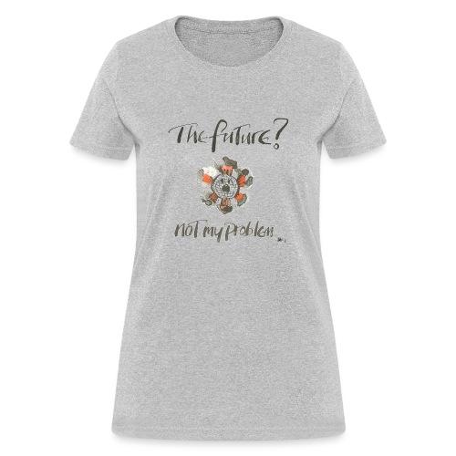 The Future not my problem - Women's T-Shirt