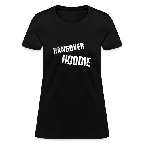 Hangover Hoodie - Women's T-Shirt