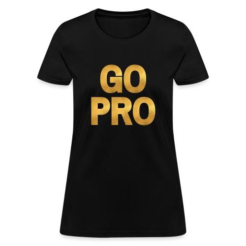 GO PRO - Gold Foil Look - Women's T-Shirt